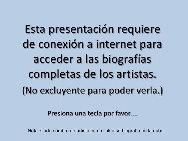 Esta presentación requierede conexión a internet para  acceder a las biografías completas de los artistas.(No excluyente p...
