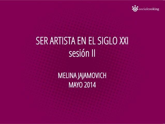 SER ARTISTA EN EL SIGLO XXI sesión II MELINA JAJAMOVICH MAYO 2014