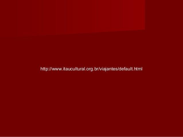 http://www.itaucultural.org.br/viajantes/default.html