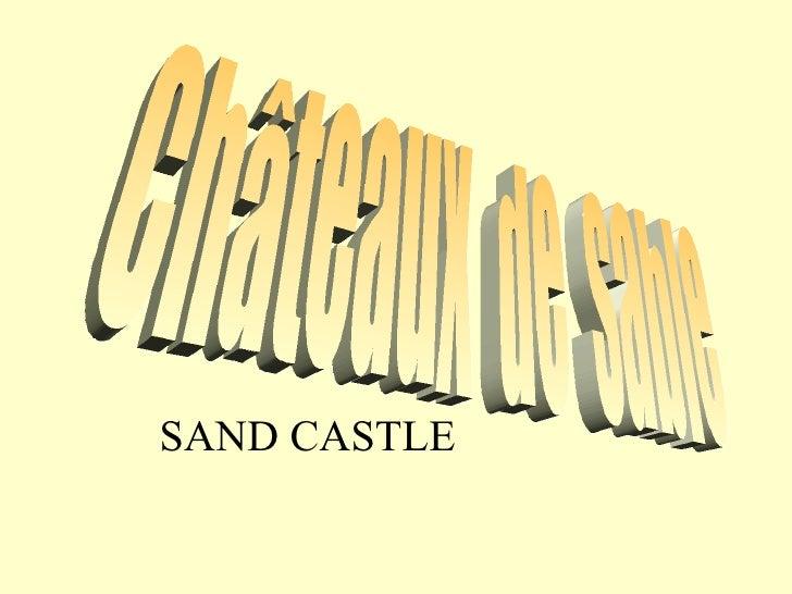 Châteaux  de  sable  SAND CASTLE