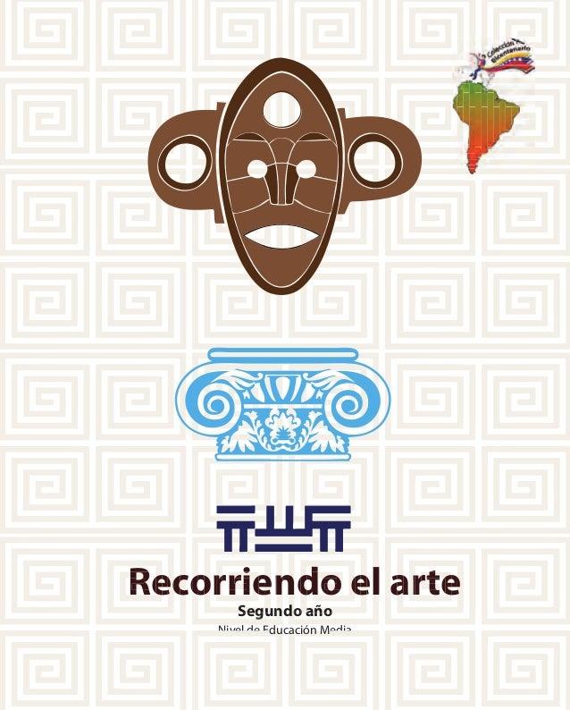 Recorriendo el arte Segundo año Nivel de Educación Media Recorriendo el arte Nivel de Educación Media Recorriendo el arte ...