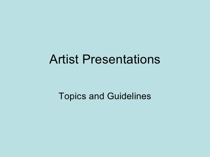 Artist Presentations Topics and Guidelines