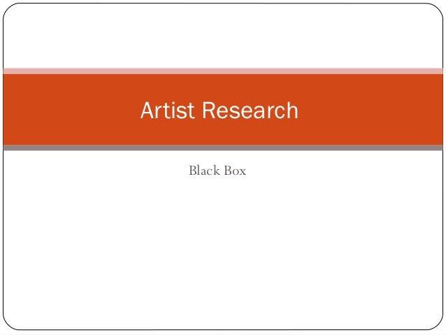 Artist reserach - Black Box