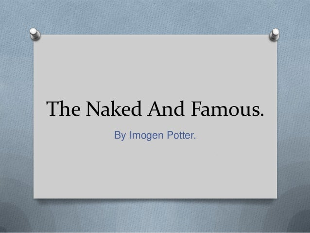 The Naked And Famous. By Imogen Potter.