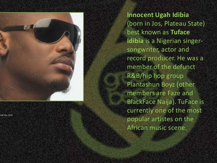 Innocent UgahIdibia (born in Jos, Plateau State) best known as TufaceIdibia is a Nigerian singer-songwriter, actor and rec...