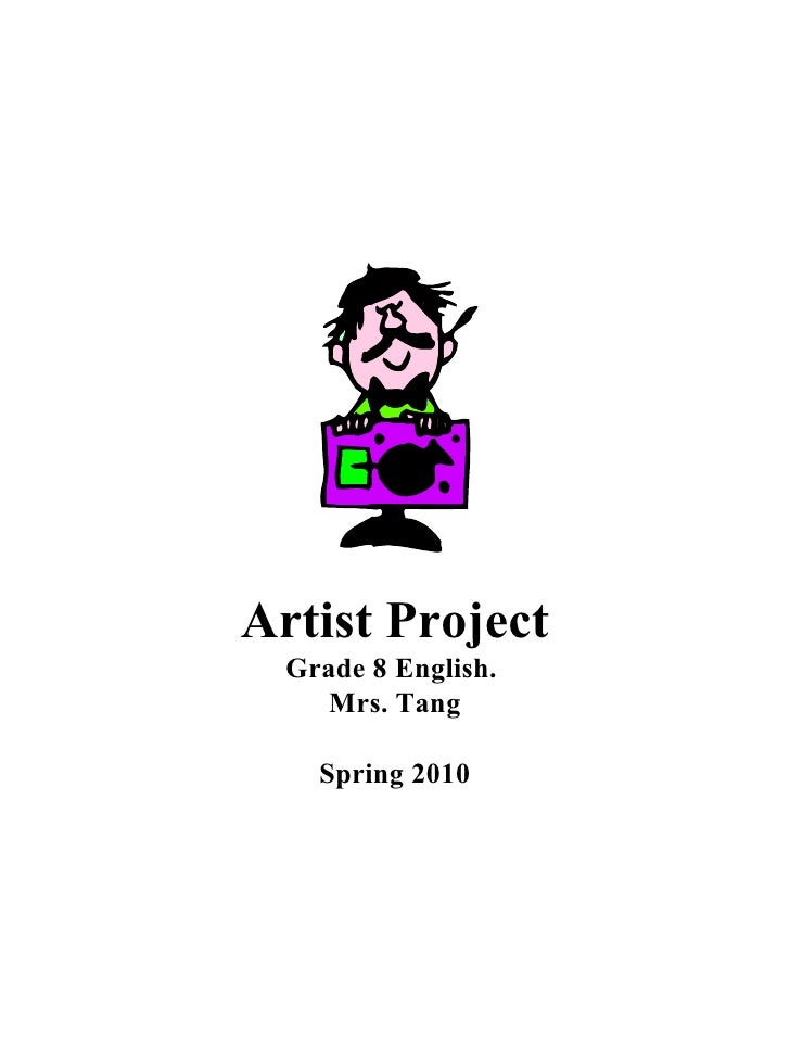 Artist Project Grade 8 English.  Mrs. Tang Spring 2010