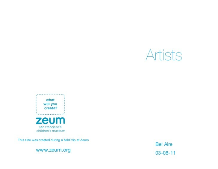 ArtistsThis zine was created during a field trip at Zeum                                                     Bel Aire     ...