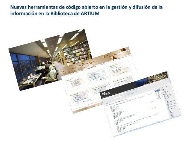 Nuevas herramientas de código abierto en la gestión y difusión de la información en la Biblioteca de ARTIUM