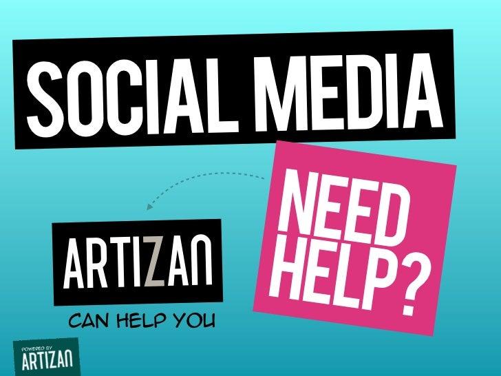 social media         need ARTIZAN help? can help you