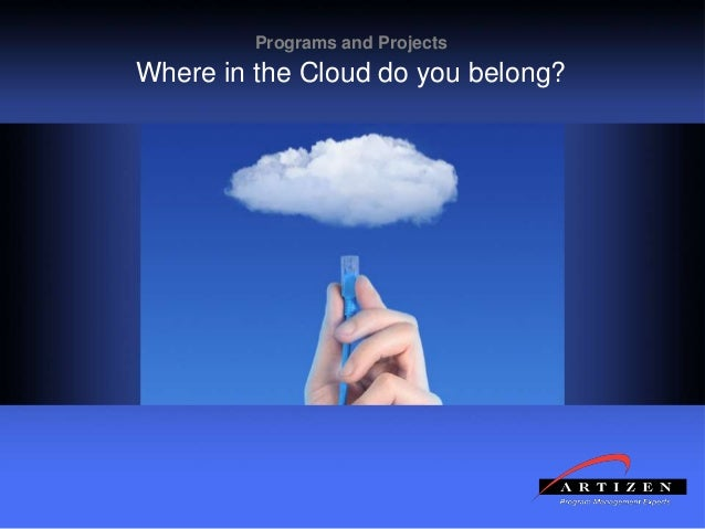 111© Artizen, Inc. All rights reserved. Programs and Projects Where in the Cloud do you belong?