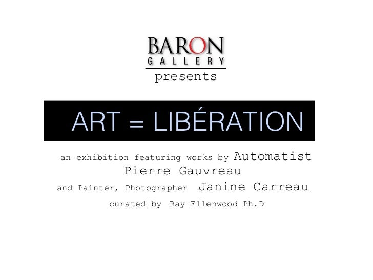 presents  an exhibition featuring works by  Automatist Pierre Gauvreau  and Painter, Photographer   Janine Carreau   curat...