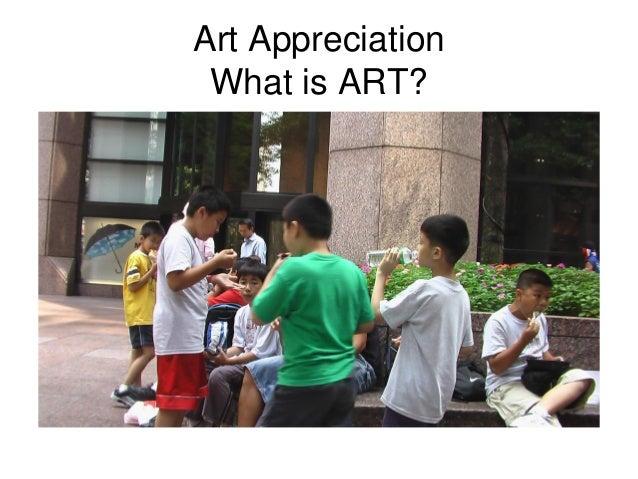 Art Appreciation What is ART?