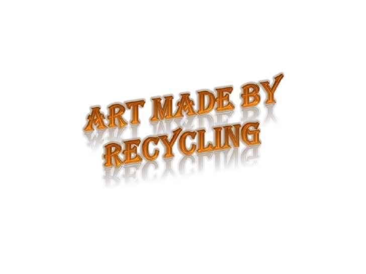 Art made by recycling