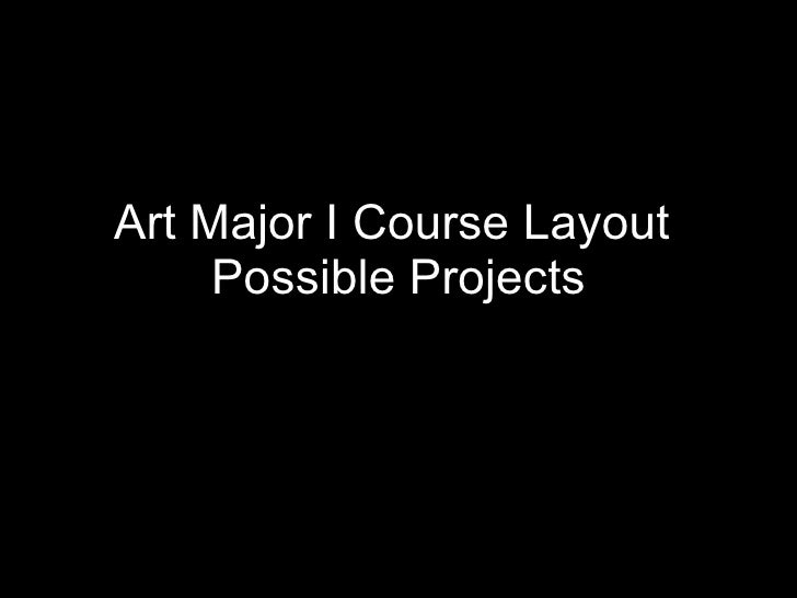 Art Major I Course Layout   Possible Projects