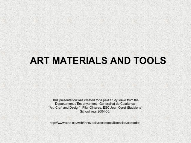 ART MATERIALS AND TOOLS      This presentation was created for a paid study leave from the         Departament d'Ensenyame...