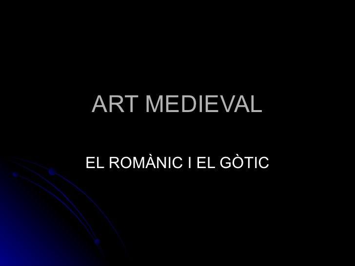 ART MEDIEVAL EL ROMÀNIC I EL GÒTIC