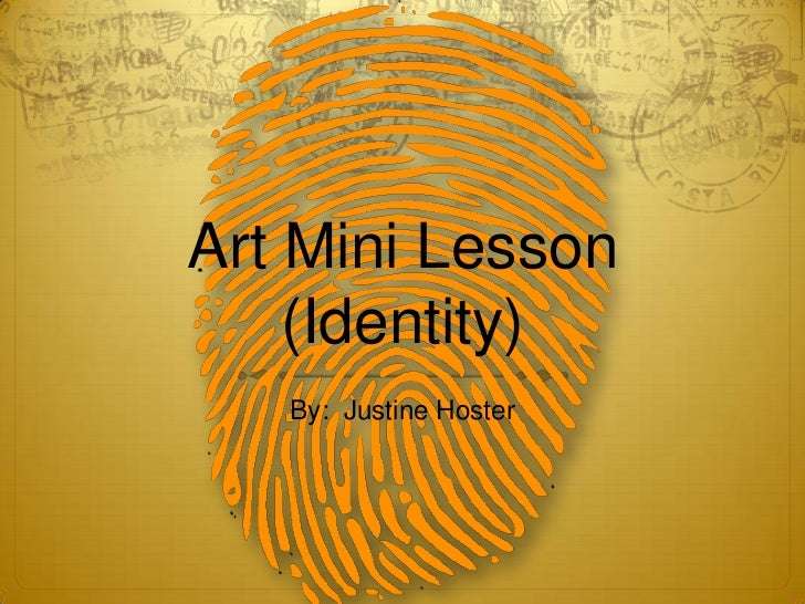 Art Mini Lesson    (Identity)   By: Justine Hoster