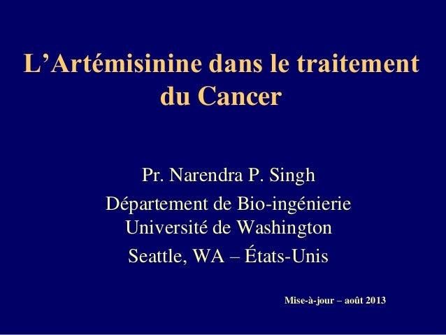 L'Artémisinine dans le traitement du Cancer Pr. Narendra P. Singh Département de Bio-ingénierie Université de Washington S...