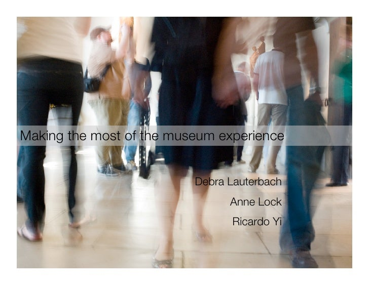 Making the most of the museum experience                             Debra Lauterbach                                 Anne...