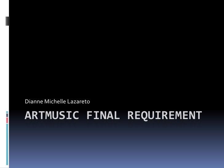 Artmusic final requirement<br />Dianne Michelle Lazareto<br />