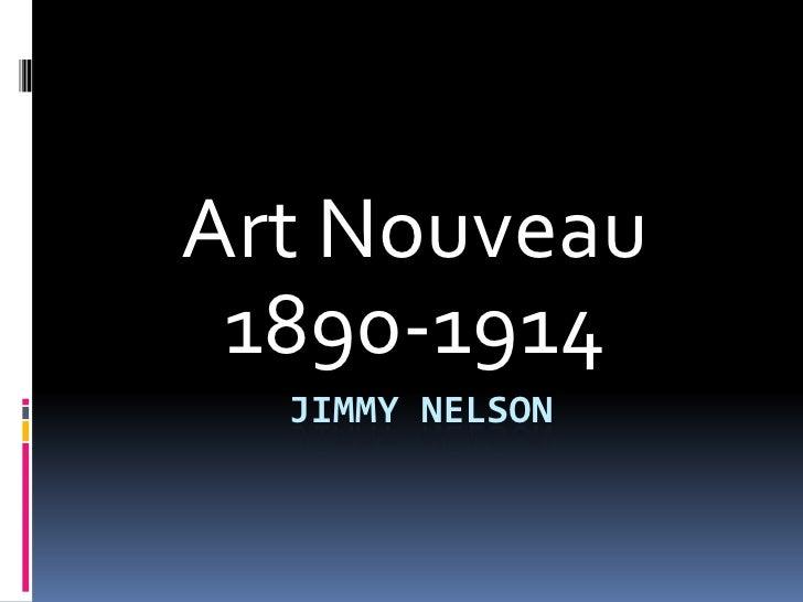 Jimmy nelson<br />Art Nouveau<br />1890-1914<br />