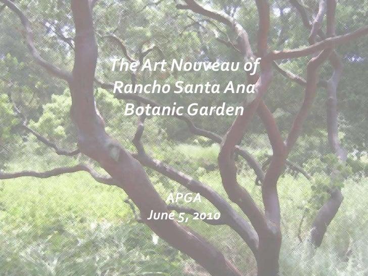 The Art Nouveau of<br />Rancho Santa Ana <br />Botanic Garden<br />APGA<br />June 5, 2010<br />