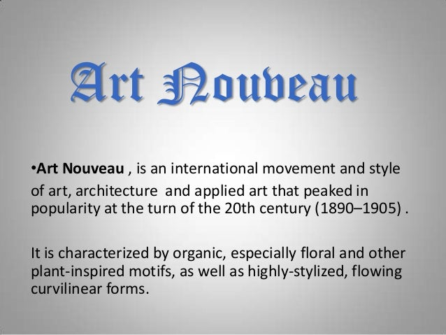 Art Nouveau •Art Nouveau , is an international movement and style of art, architecture and applied art that peaked in popu...