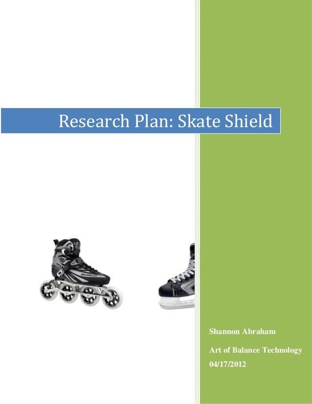 1 AbrahamShannon AbrahamArt of Balance Technology04/17/2012Research Plan: Skate Shield