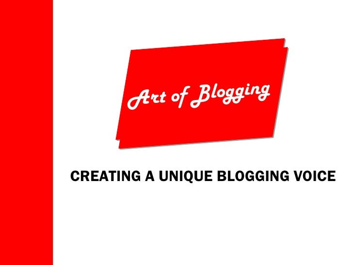 Art of Blogging CREATING A UNIQUE BLOGGING VOICE