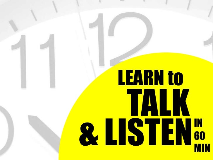 TO     LEARN to    TALK& LISTEN                IN                60                MIN