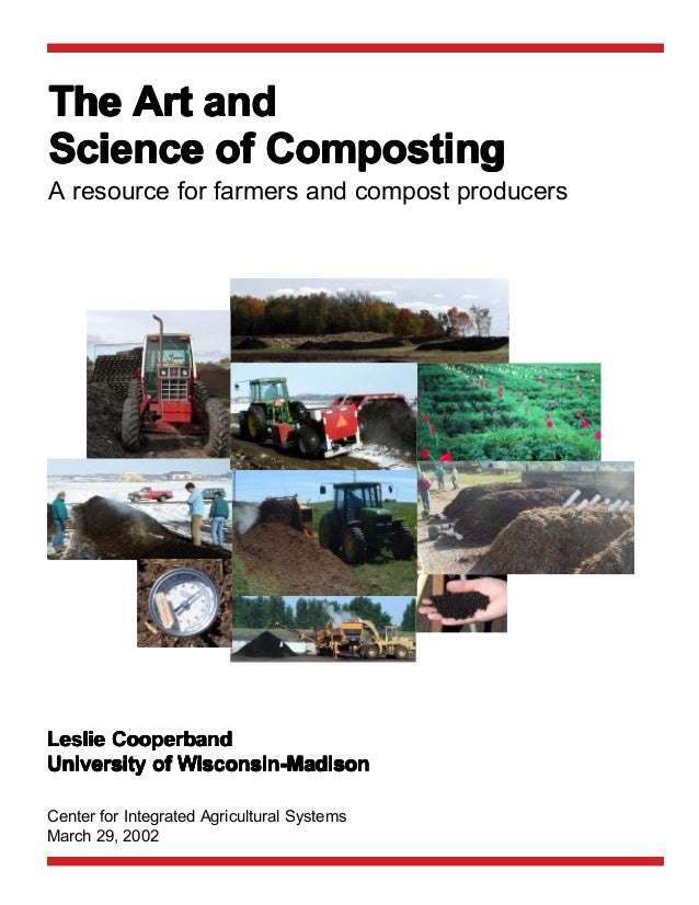 The Art andScience of CompostingA resource for farmers and compost producersLeslie Cooperband              Wisconsin-Madis...