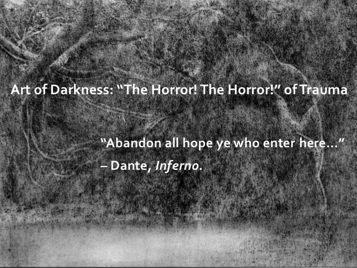 """Art of Darkness: """"The Horror! The Horror!"""" of Trauma             """"Abandon all hope ye who enter here…""""             – Dante..."""