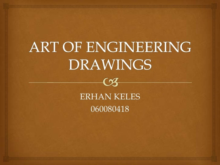 ART OF ENGINEERING DRAWINGS<br />ERHAN KELES<br />060080418<br />