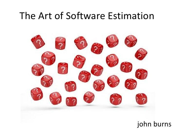 The Art of Software Estimation                               john burns