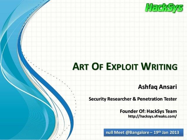 ART OF EXPLOIT WRITING                         Ashfaq Ansari   Security Researcher & Penetration Tester                 Fo...