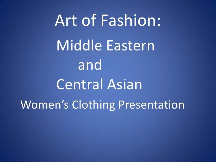 Art of Fashion:       Middle Eastern          and       Central Asian Women's Clothing Presentation