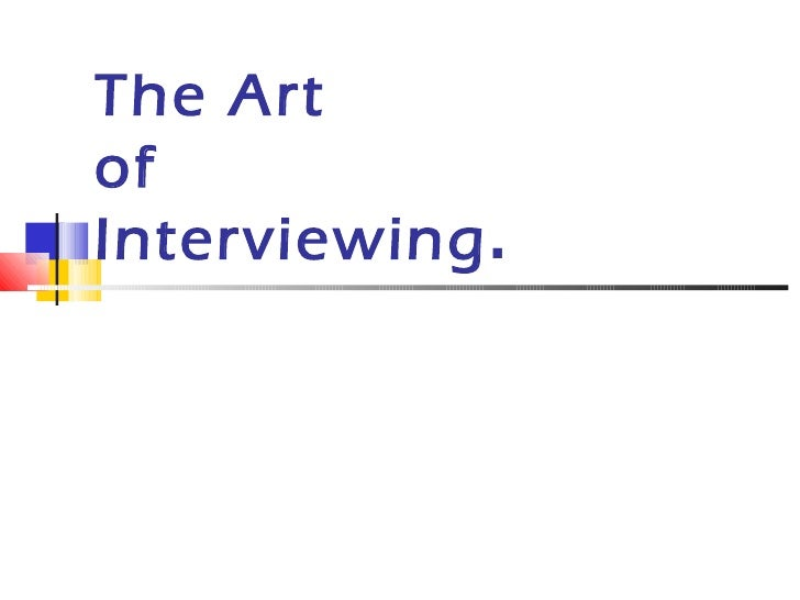 The Art  of Interviewing .