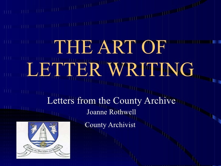 THE ART OF LETTER WRITING Letters from the County Archive Joanne Rothwell County Archivist