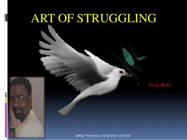 ART OF STRUGGLING  Arise Roby  ARISE TRAINING & RESEARCH CENTER