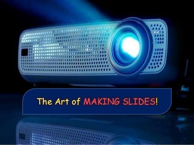 Art of making slides