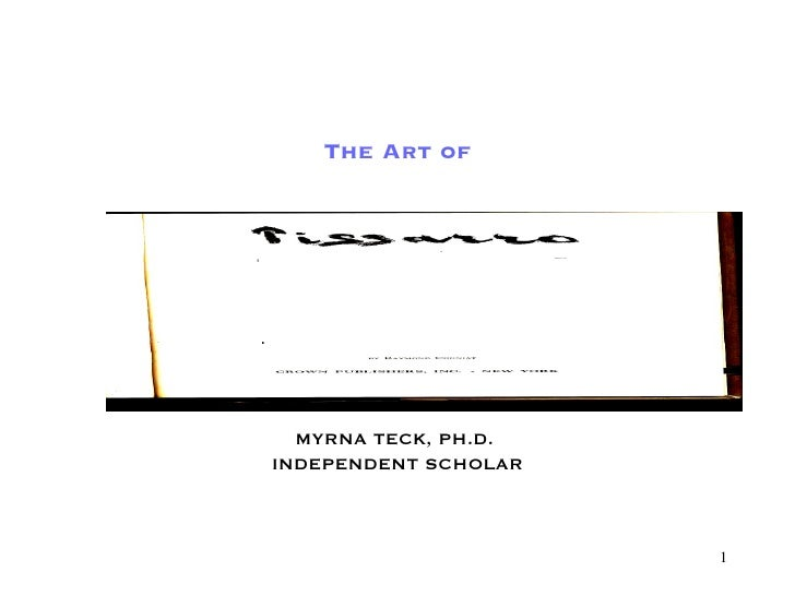 The Art of Part Four:  FAMILY and Friends  MYRNA TECK, PH.D.  INDEPENDENT SCHOLAR