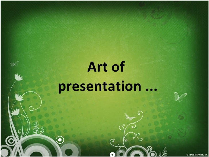 Art of  presentation ...