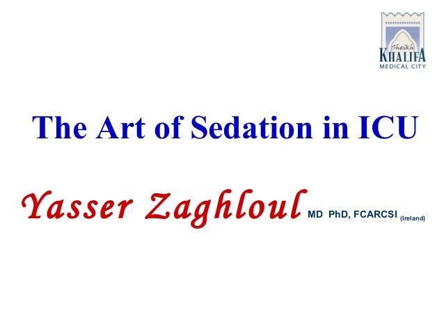 The Art of Sedation in ICUYasser Zaghloul   MD PhD, FCARCSI   (Ireland)