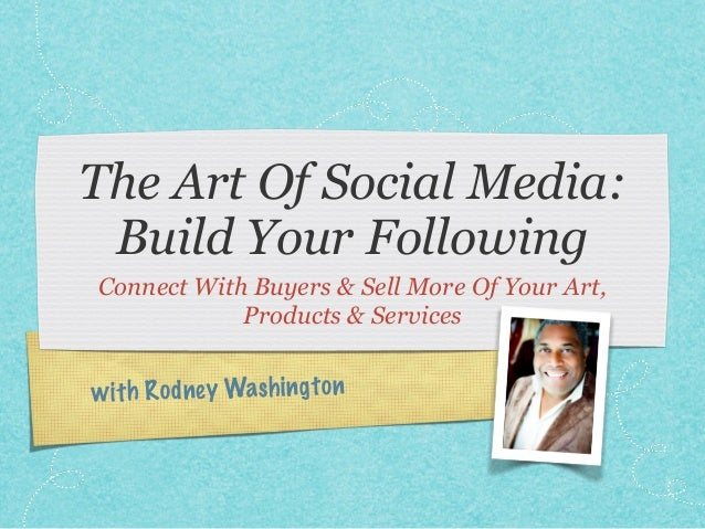 with Rodney Washington The Art Of Social Media: Build Your Following Connect With Buyers & Sell More Of Your Art, Products...