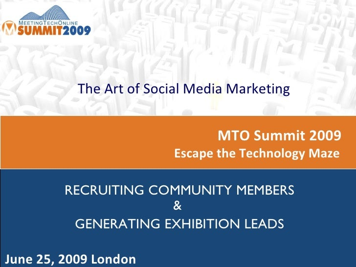 MTO Summit 2009  Escape the Technology Maze  June 25, 2009 London The Art of Social Media Marketing RECRUITING COMMUNITY M...