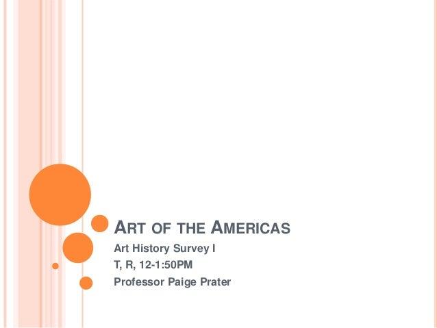 ART OF THE AMERICAS Art History Survey I T, R, 12-1:50PM Professor Paige Prater