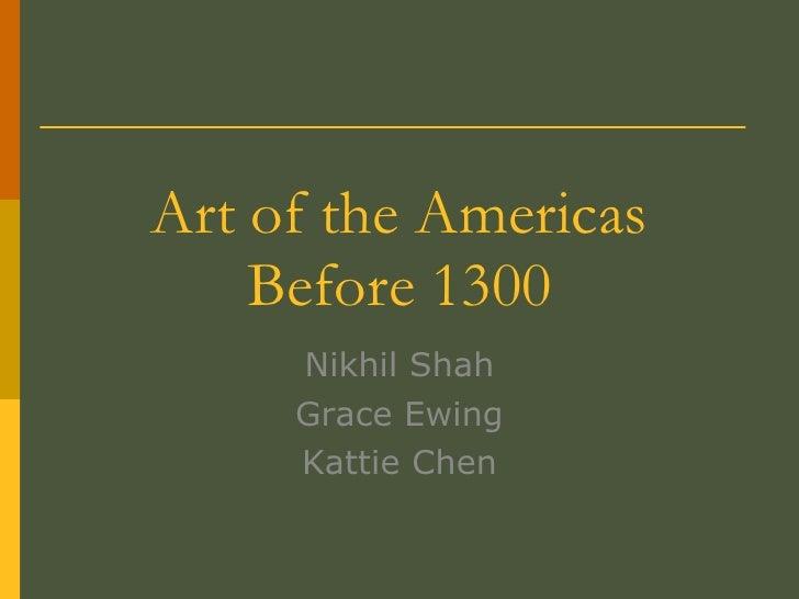 Art Of The Americas Before 1300  Grace, Nikhil, Kattie