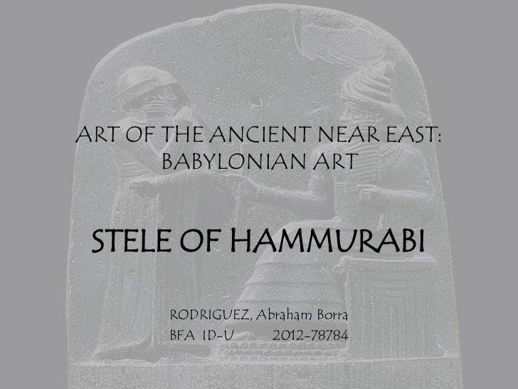 ART OF THE ANCIENT NEAR EAST:       BABYLONIAN ART STELE OF HAMMURABI       RODRIGUEZ, Abraham Borra       BFA ID-U     20...
