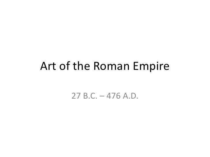 Art of the Roman Empire     27 B.C. – 476 A.D.
