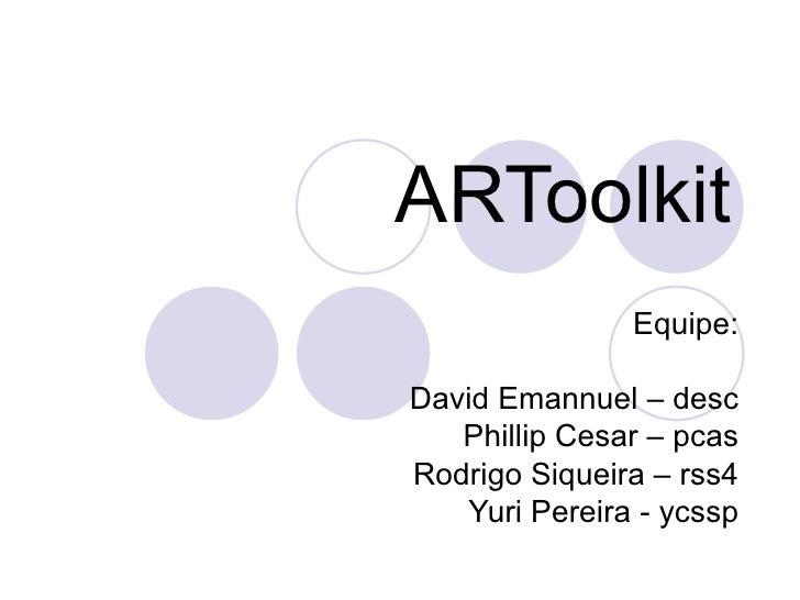ARToolkit Equipe: David Emannuel – desc Phillip Cesar – pcas Rodrigo Siqueira – rss4 Yuri Pereira - ycssp